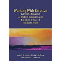 Working With Emotion in Psychodynamic, Cognitive Behavior, and Emotion-Focused Psychotherapy