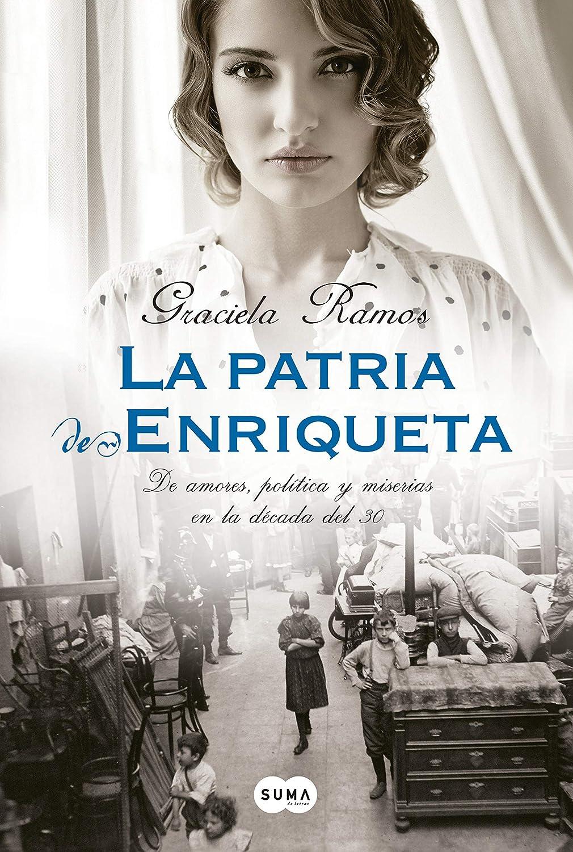 La patria de Enriqueta: De amores, política y miserias en la ...
