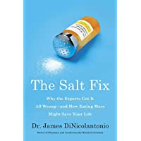 The Salt Fix: Why the Experts Got It All Wrong--and How Eating More Might Save Your...