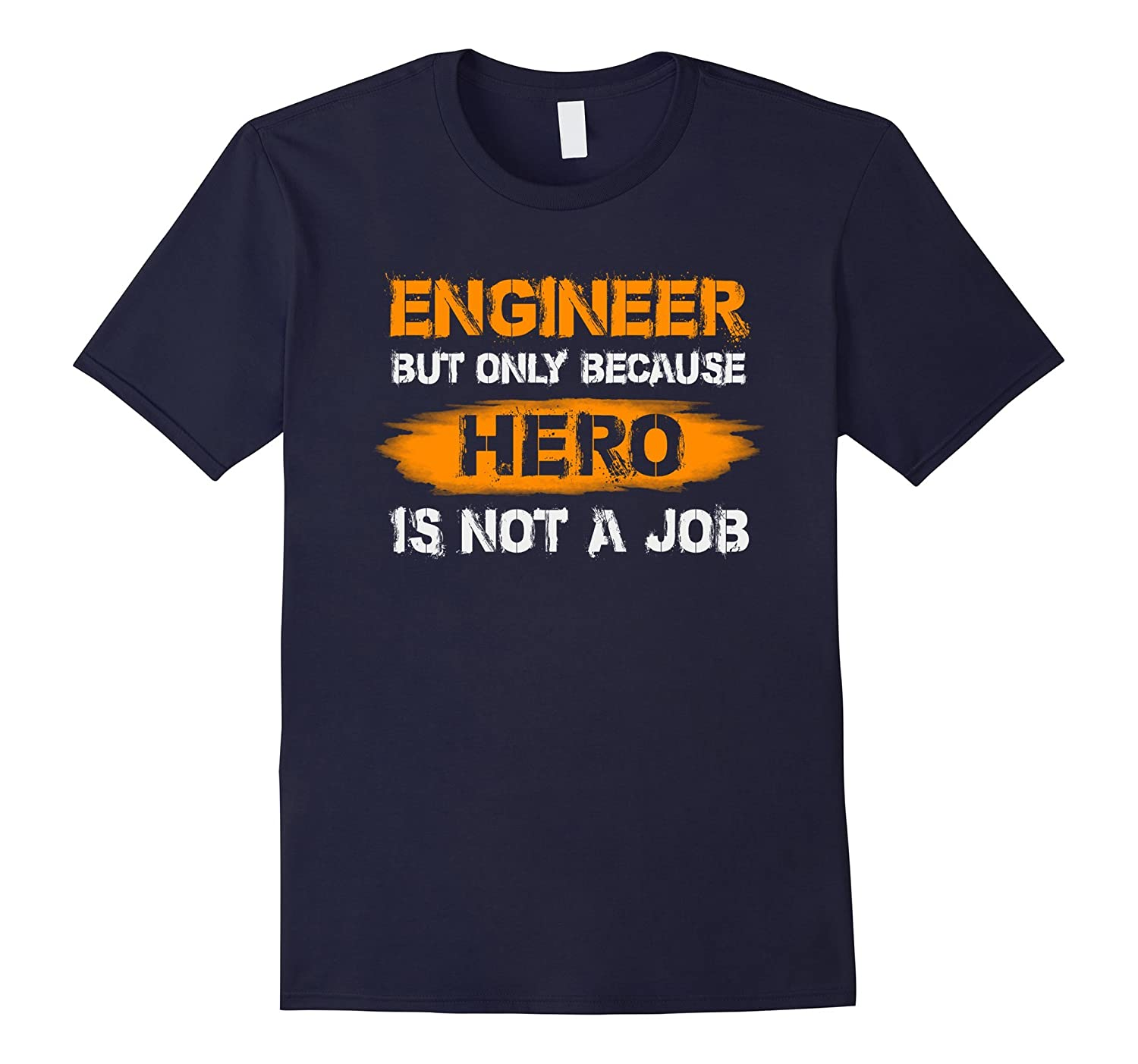 Engineer But Only Because Hero Is Not A Job T Shirt-TJ