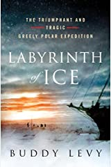 Labyrinth of Ice: The Triumphant and Tragic Greely Polar Expedition Kindle Edition
