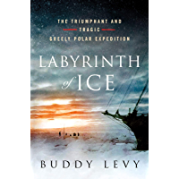Labyrinth of Ice: The Triumphant and Tragic Greely Polar Expedition (English Edition)