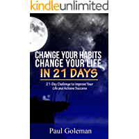 Habits: Change Your Habits Change Your Life in 21 Days: Powerful Habits To Create A Successful Life (New Habits, Habit, Life changing, Live, Power, Effective, Happy,Success, Positive, Holistic)
