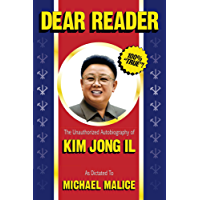 Dear Reader: The Unauthorized Autobiography of Kim Jong Il (English Edition)