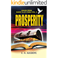 Prosperity: A Collection of Messages on Prosperity by E. A. Adeboye | Also Included: Over 150 Prayers for Financial Breakthrough (Leaves from Daddy G.O's Table  Book 3) (English Edition)