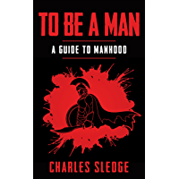 To Be A Man: A Guide To Manhood