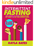 Intermittent Fasting: 5-Step System to Unlock Your Body's FULL Potential to Burn Fat FAST, Get Toned & Still Eat Your Favorite Foods!