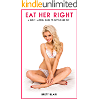 Eat Her Right: A Short, Modern Guide to Getting Her Off