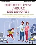 Chouette c'est l'heure des devoirs !: 50 idées pour aider votre enfant à travailler joyeusement à la maison grâce à la pédagogie positive