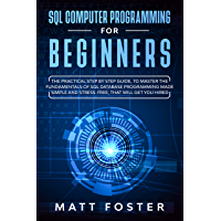 SQL Computer programming for Beginners: The Practical Step by Step Guide, to Master the Fundamentals of SQL Database Programming Made Simple and Stress-Free, that Will Get You Hired (English Edition)