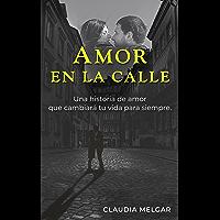 Amor en la calle: Una historia de amor que cambiará tu vida para siempre (Spanish Edition)