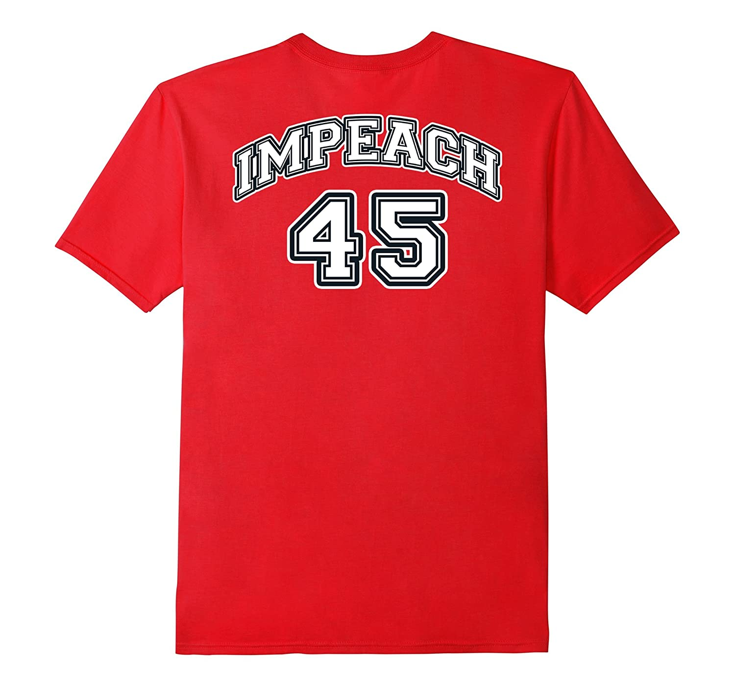 Impeach 45 T-Shirt  Design on BACK of shirt-TD
