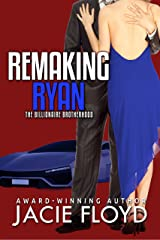 Remaking Ryan (The Billionaire Brotherhood Book 3) Kindle Edition