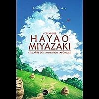 L'œuvre de Hayao Miyazaki: Le maitre de l'animation japonaise (Force) (French Edition)