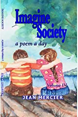 IMAGINE SOCIETY: A POEM A DAY - Volume 4 (Jean Mercier's A Poem A Day) Kindle Edition
