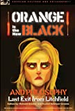 Orange Is the New Black and Philosophy: Last Exit from Litchfield (Popular Culture and Philosophy)