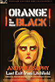 Orange Is the New Black and Philosophy: Last Exit from Litchfield (Popular Culture and Philosophy Book 92)