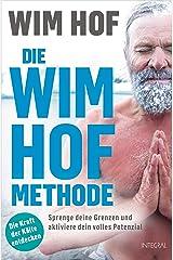 Die Wim-Hof-Methode: Sprenge deine Grenzen und aktiviere dein volles Potenzial. Mit der Kraft der Kälte, bewusster Atmung und mentaler Stärke gesünder, ... und glücklicher werden (German Edition) Kindle Edition