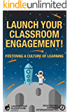 Launch Your Classroom Engagement!: Fostering a Culture of Learning (Launch Your Classroom! Book 4)