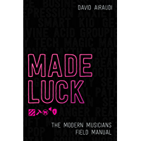 Made Luck: The Modern Musicians Field Manual book cover