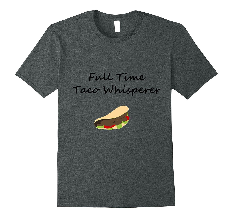 Funny Full Time Taco Whisperer T-Shirt-FL
