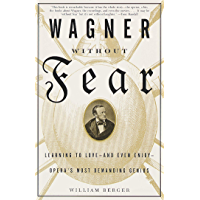 Wagner Without Fear: Learning to Love--and Even Enjoy--Opera's Most Demanding Genius book cover