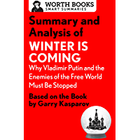 Summary and Analysis of Winter Is Coming: Why Vladimir Putin and the Enemies of the Free World Must Be Stopped: Based on the Book by Garry Kasparov (Smart Summaries) (English Edition)