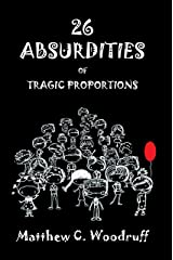 26 Absurdities of Tragic Proportions: Unusual and Enjoyable Tales Kindle Edition