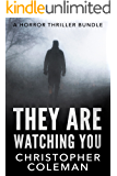 They Are Watching You: A Horror Thriller Bundle (Two Short and Creepy Reads: a science fiction horror story and a gripping horror and psychological thriller with a twisted ending) (English Edition)