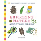 Exploring Nature Activity Book for Kids: 50 Creative Projects to Spark Curiosity in the Outdoors (Exploring for Kids Activity
