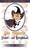 Das magische Zauberbuch und Rezeptebuch (Geschenkausgabe): für Harry Potter Fans