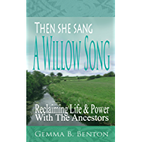 Then She Sang A Willow Song: Reclaiming Life and Power with the Ancestors (English Edition)