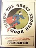 The Great Comic Book Heroes, the Origins and Early Adventures of the Classic Super-Heoes of the Comic Books, in Glorious Color