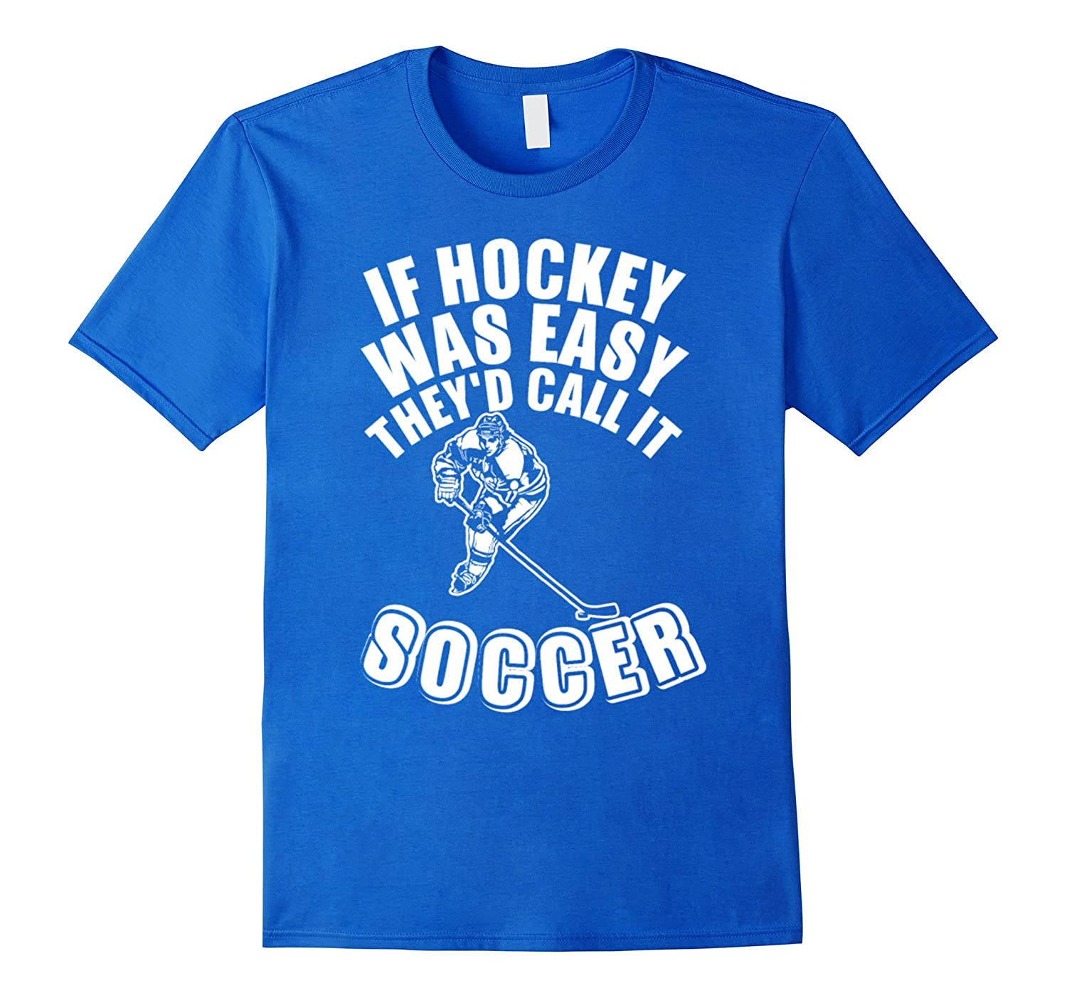 If Hockey Was Easy They Did Call It Soccer T-Shirt