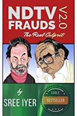 NDTV Frauds V2.0 - The Real Culprit: A completely revamped version that shows the extent to which NDTV and a Cabal will stoop to hide a saga of Money Laundering, Tax Evasion and Stock Manipulation. Kindle Edition