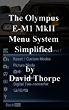 The Olympus E-M1 MkII Menu System Simplified (English Edition)