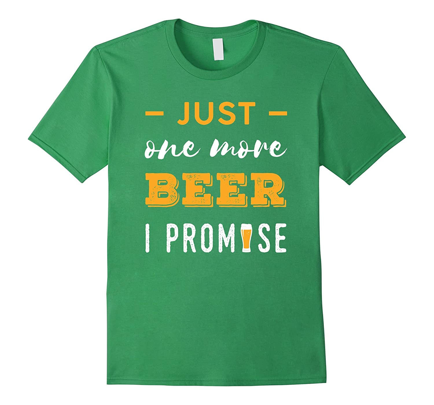 Funny - Just one more beer, I promise T-Shirt-Art
