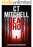 DEAD SHOT: A Detective Jack Creed Mystery  #1 (Detective Jack Creed Murder Mystery Books Series)