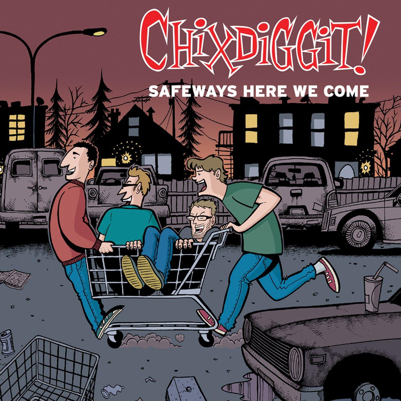 CD : Chixdiggit! - Safeways Here We Come (CD)