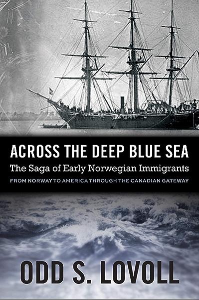 Amazon Com Across The Deep Blue Sea The Saga Of Early Norwegian Immigrants Ebook Lovoll Odd S Kindle Store
