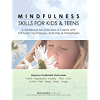 Mindfulness Skills for Kids & Teens: A Workbook for Clinicians & Clients with 154 Tools, Techniques, Activities & Worksheets (English Edition)
