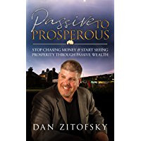 Passive To Prosperous: Stop Chasing Money and Start Seeing Prosperity Through Passive Wealth