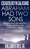 Eschatology In Galatians: Abraham Had Two Sons