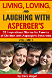 Living, Loving and Laughing with Asperger's (Volume 1): 52 Tips, Stories and Inspirational Ideas for Parents of Children with Asperger's (Living, Loving and Laughing with Asperger's Series)