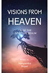 Visions From Heaven & Of The Spiritual Realm Kindle Edition