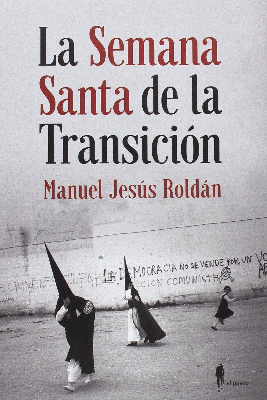La Semana Santa de la Transición: Sevilla, 1973-1982 Memoria ...