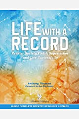 Life with a Record: Reenter Society, Finish Supervision and Live Successfully Kindle Edition