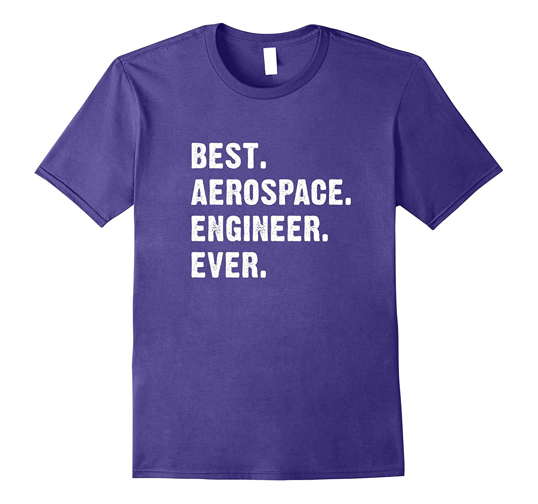 Best Aerospace Engineer Ever Shirt Engineering Student