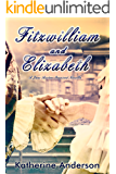 Fitzwilliam and Elizabeth (English Edition)