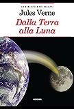 Dalla Terra alla Luna: Ediz. integrale con note (La biblioteca dei ragazzi)